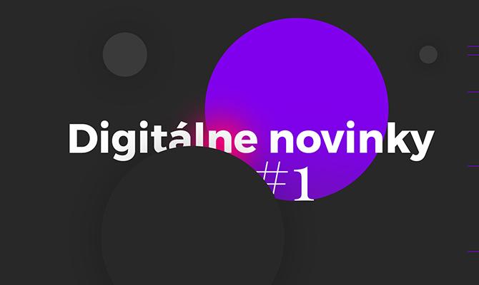 Digitálne novinky #1