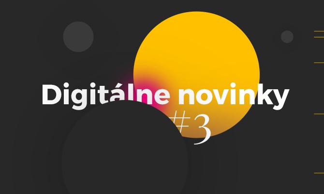 Digitálne novinky #3