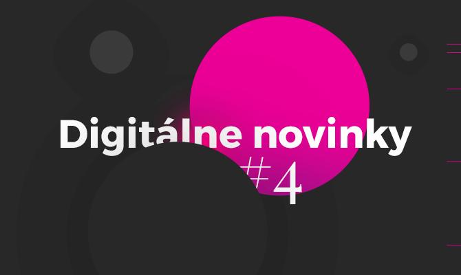 Digitálne novinky #4