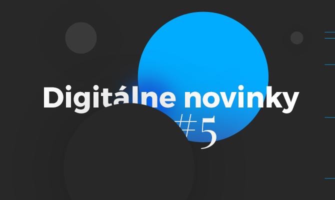 Digitálne novinky #5