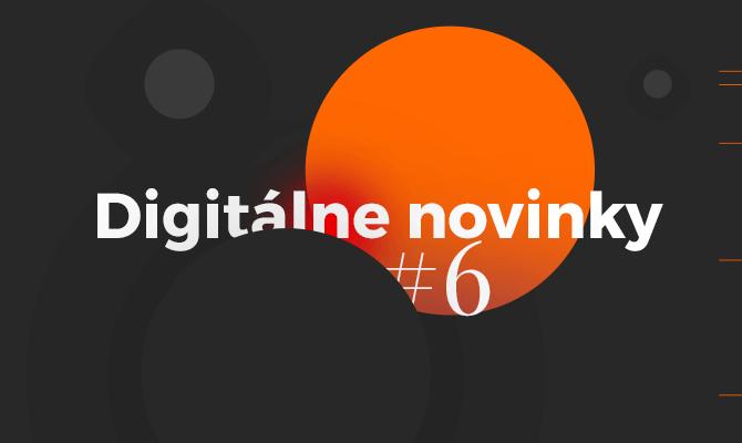 Digitálne novinky #6